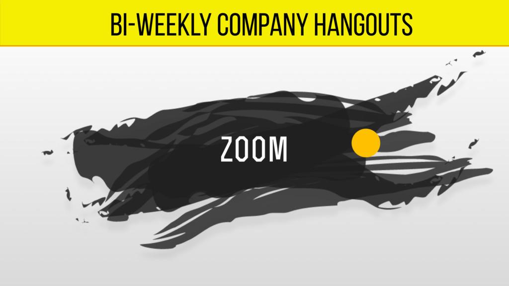 bi-weekly company hangouts