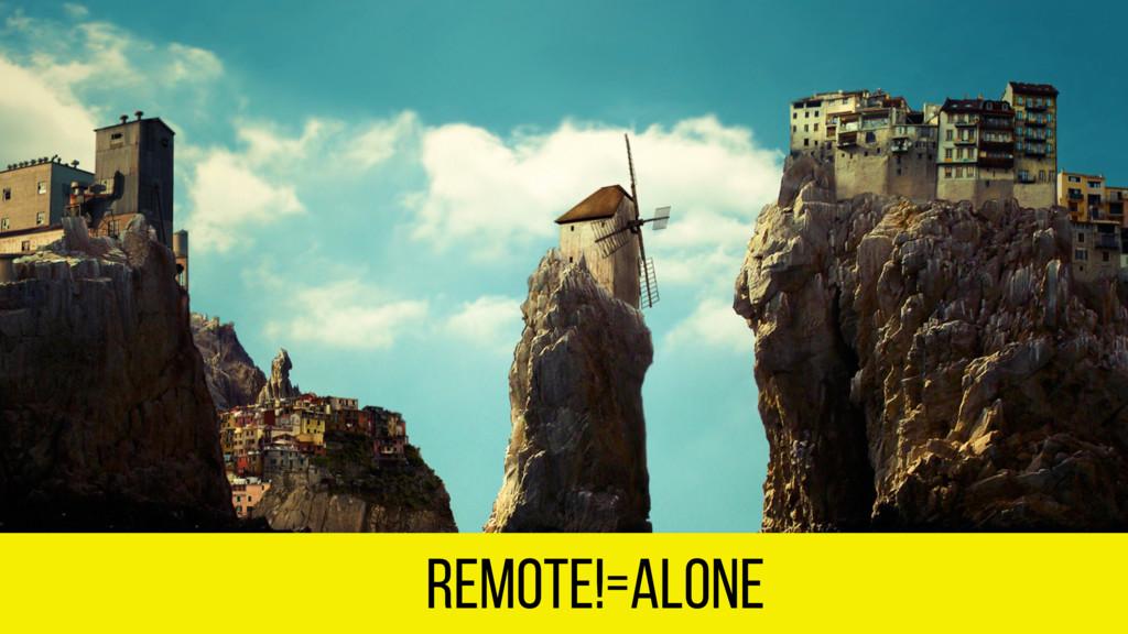 remote!=alone