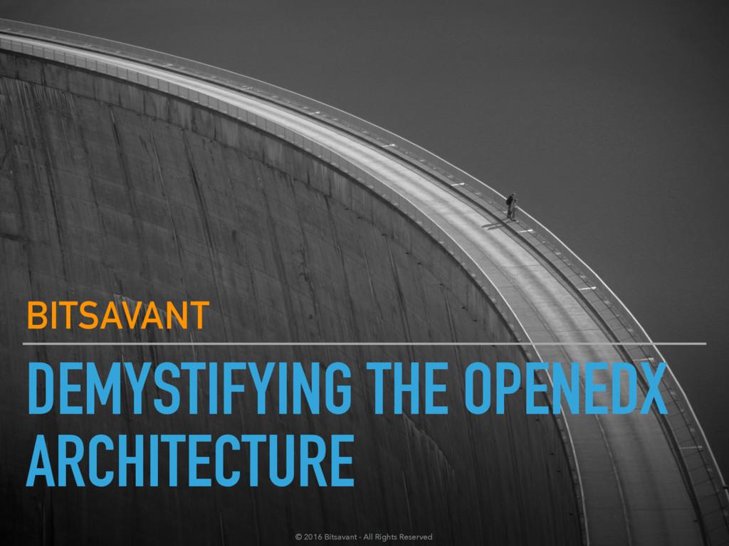 DEMYSTIFYING THE OPENEDX ARCHITECTURE BITSAVANT...