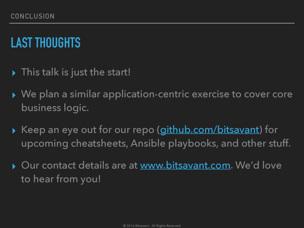 CONCLUSION LAST THOUGHTS ▸ This talk is just th...