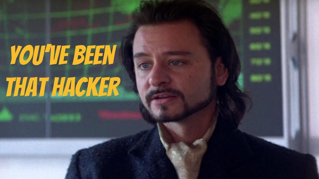 You've been that hacker