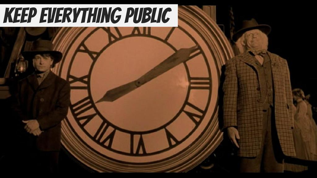 Keep everything public