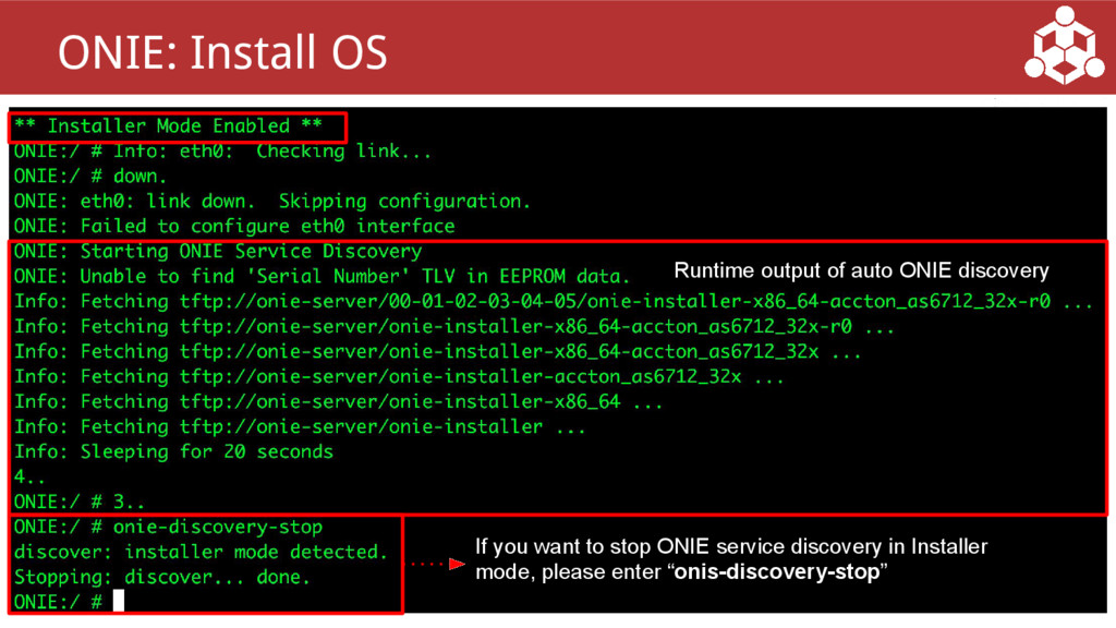 10 ONIE: Install OS If you want to stop ONIE se...