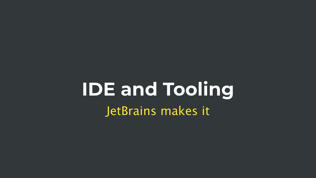 IDE and Tooling JetBrains makes it