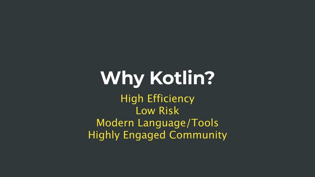 Why Kotlin? High Efficiency Low Risk Modern Lan...