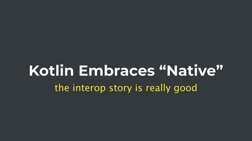 """Kotlin Embraces """"Native"""" the interop story is r..."""