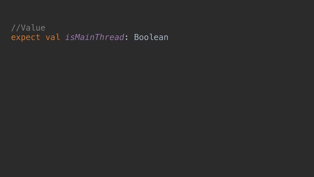 //Value expect val isMainThread: Boolean
