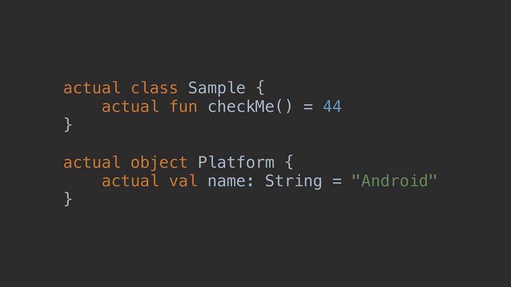 actual class Sample { actual fun checkMe() = 44...