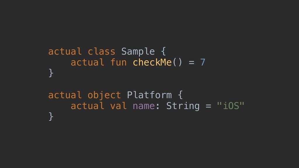 actual class Sample { actual fun checkMe() = 7 ...