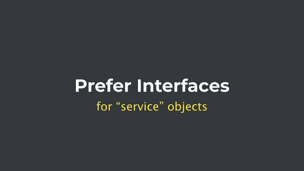 """Prefer Interfaces for """"service"""" objects"""