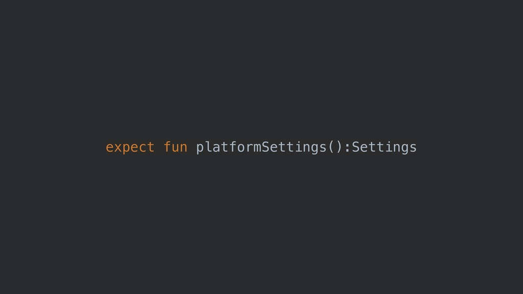 expect fun platformSettings():Settings