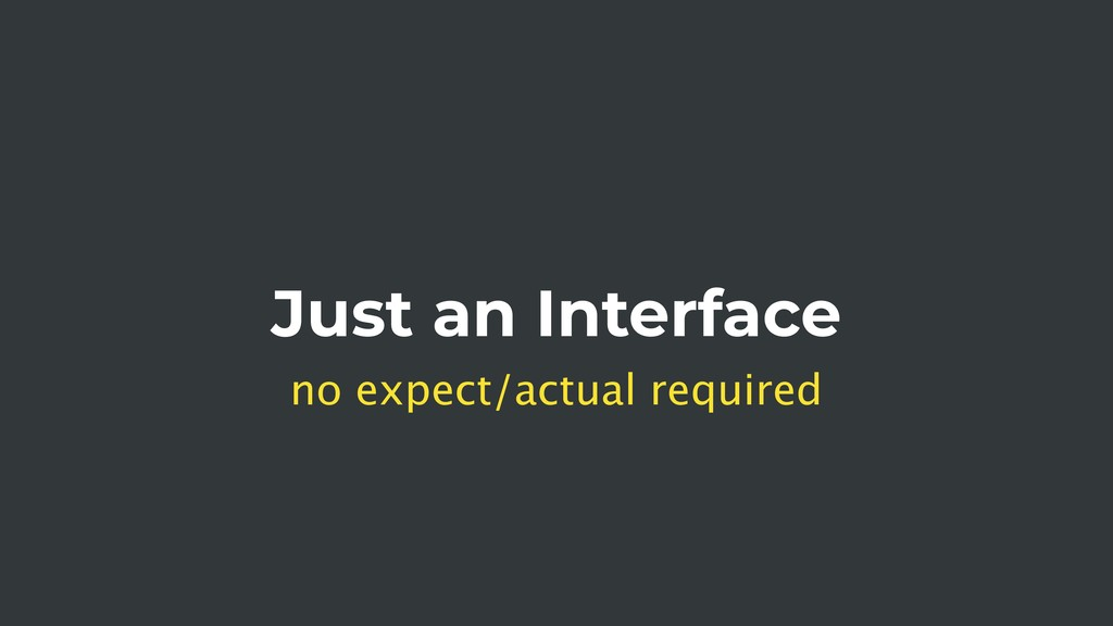Just an Interface no expect/actual required