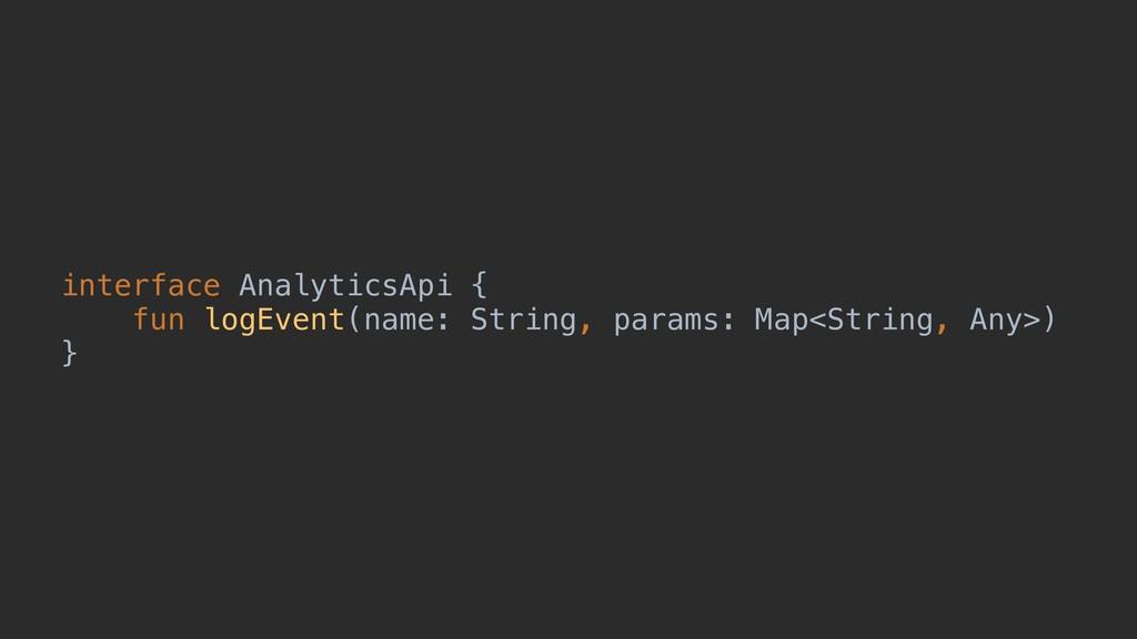 interface AnalyticsApi { fun logEvent(name: Str...