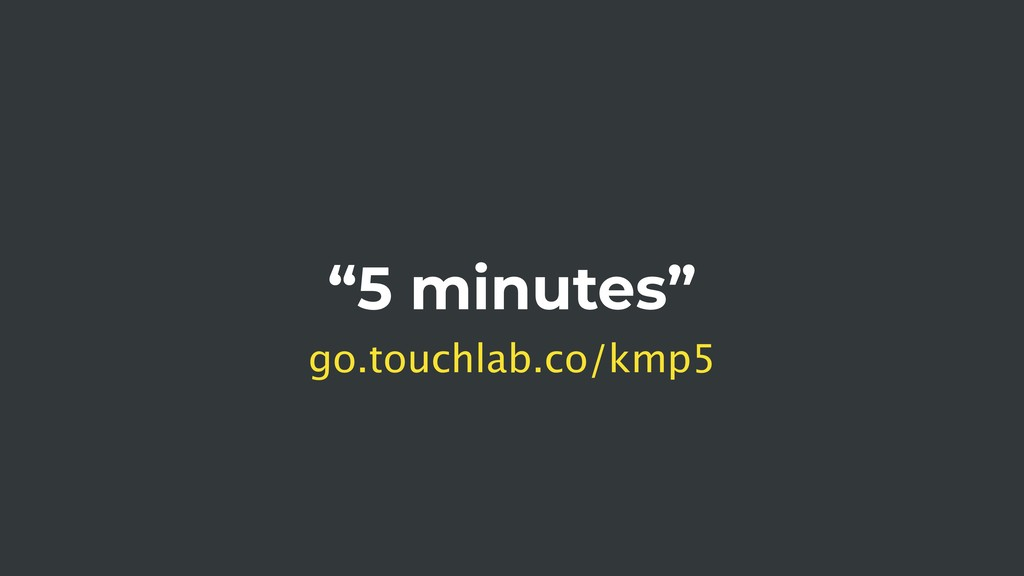 """5 minutes"" go.touchlab.co/kmp5"