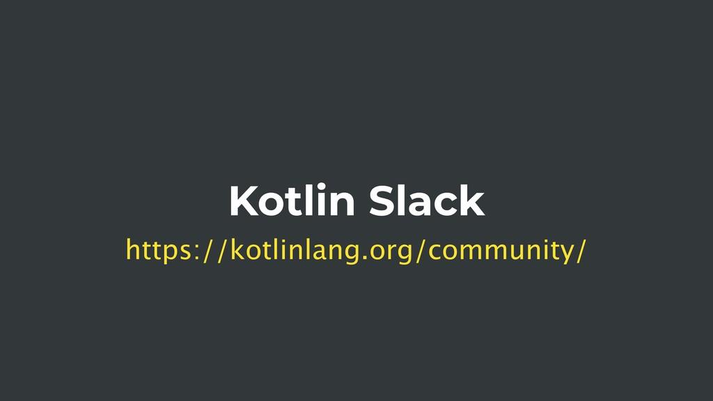Kotlin Slack https://kotlinlang.org/community/