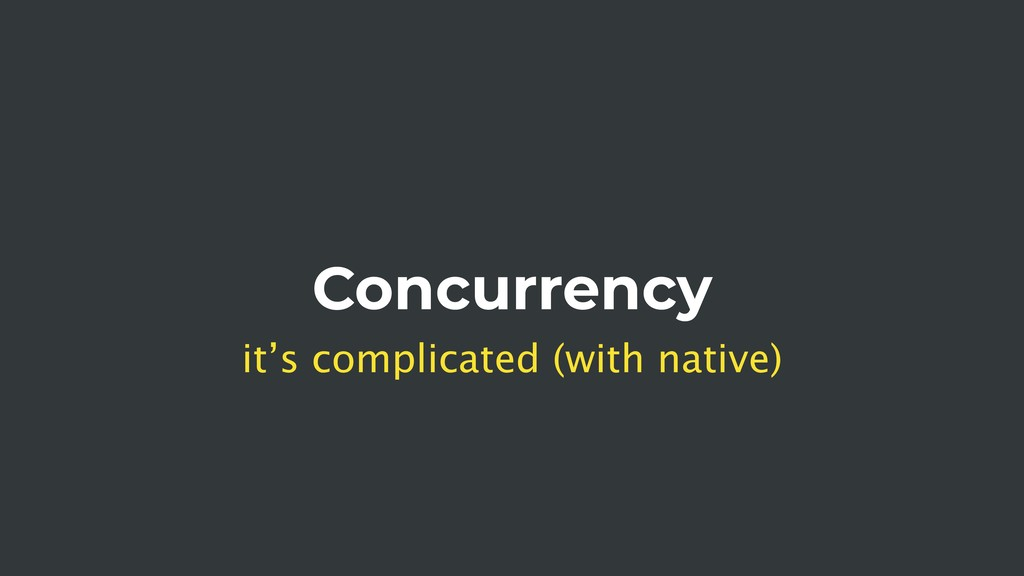 Concurrency it's complicated (with native)
