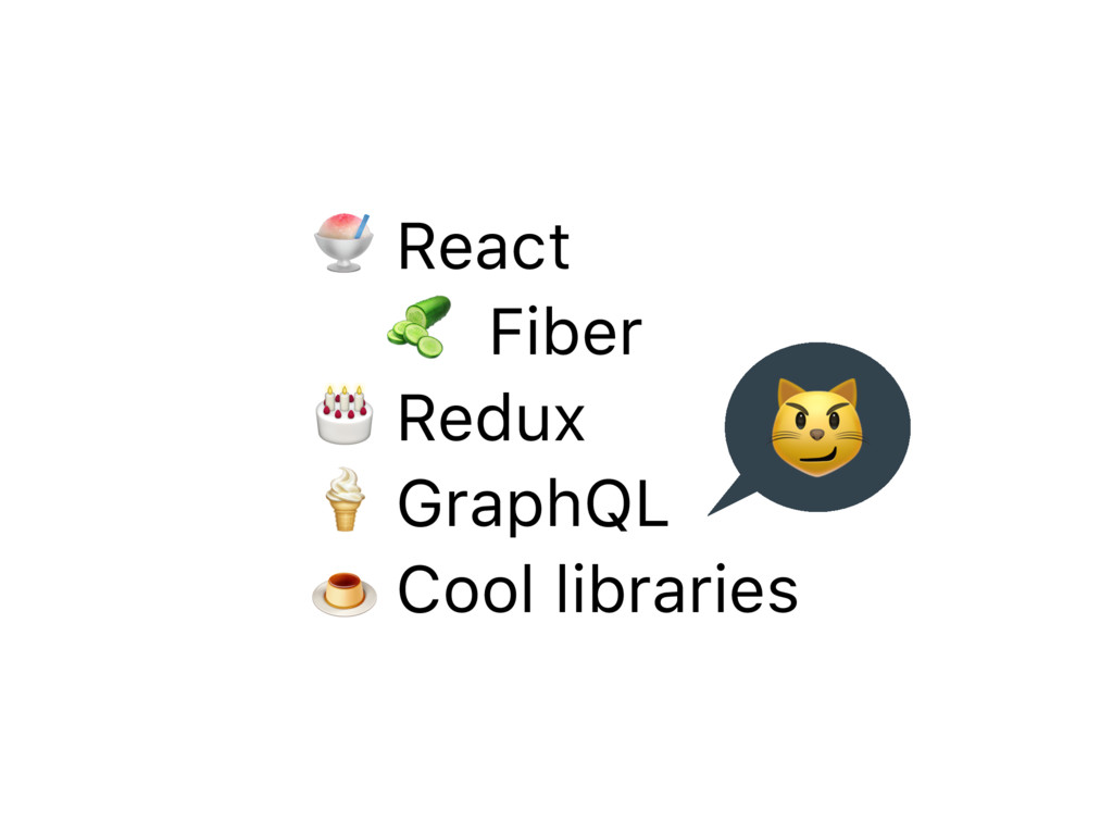 "! React "" Fiber # Redux $ GraphQL