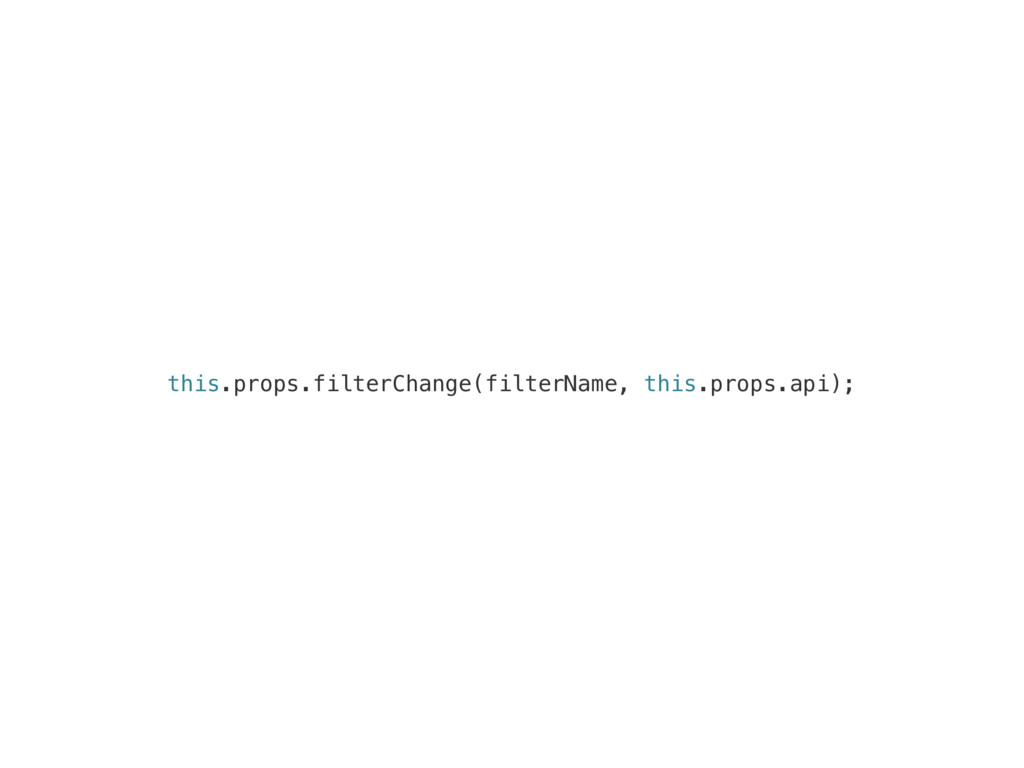 this.props.filterChange(filterName, this.props....