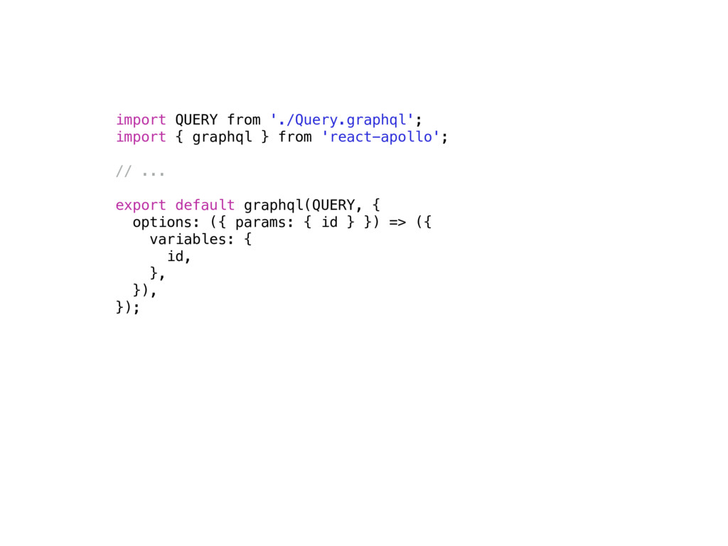 import QUERY from './Query.graphql'; import { g...