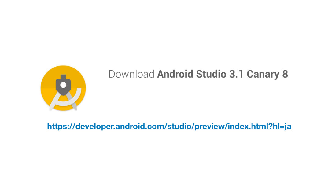 Download Android Studio 3.1 Canary 8 https://de...