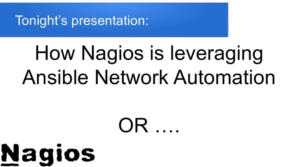 Tonight's presentation: How Nagios is leveragin...
