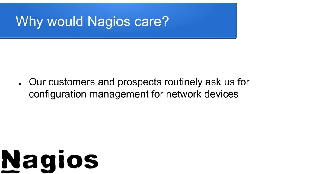 Why would Nagios care? ● Our customers and pros...