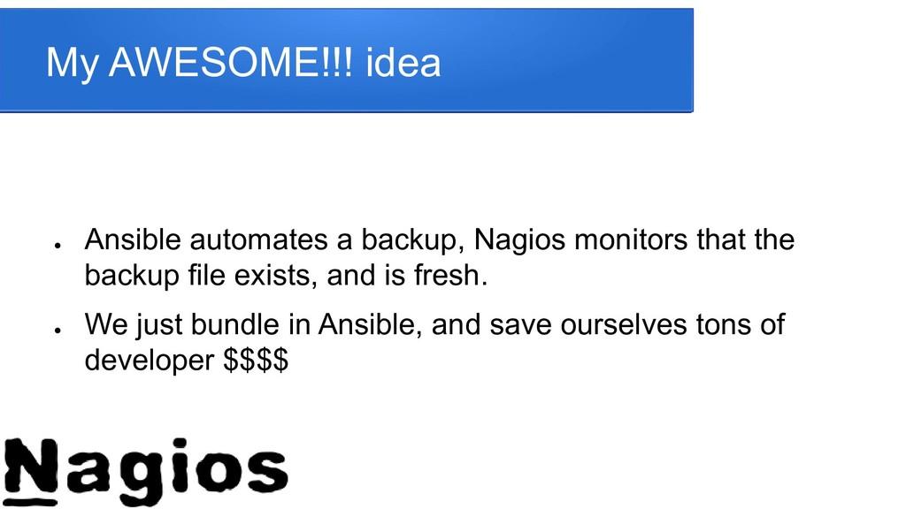 My AWESOME!!! idea ● Ansible automates a backup...