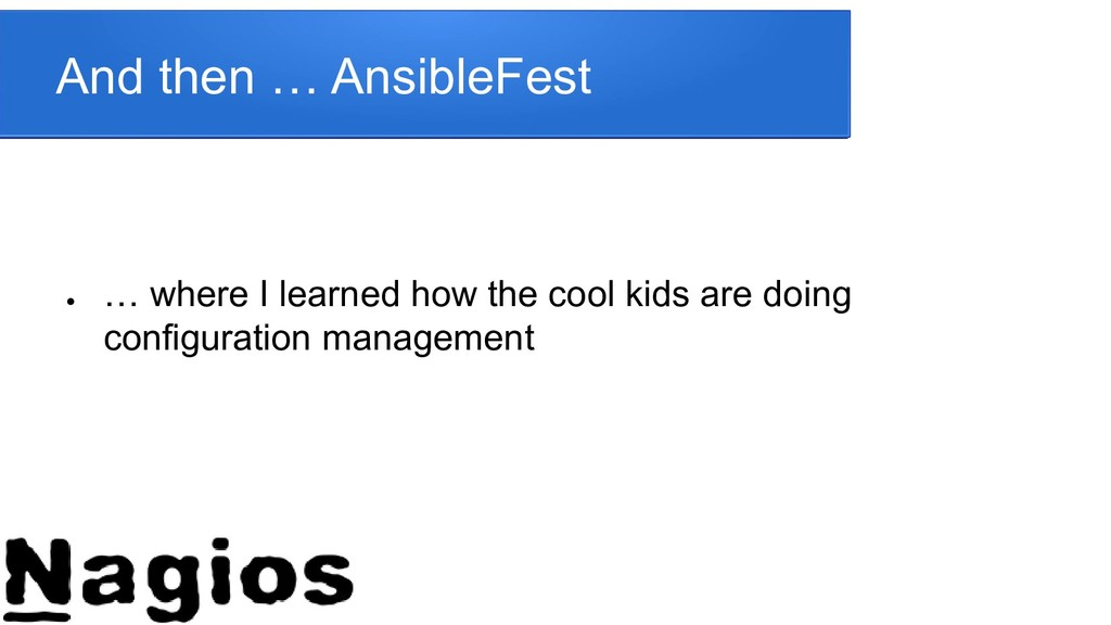 And then … AnsibleFest ● … where I learned how ...