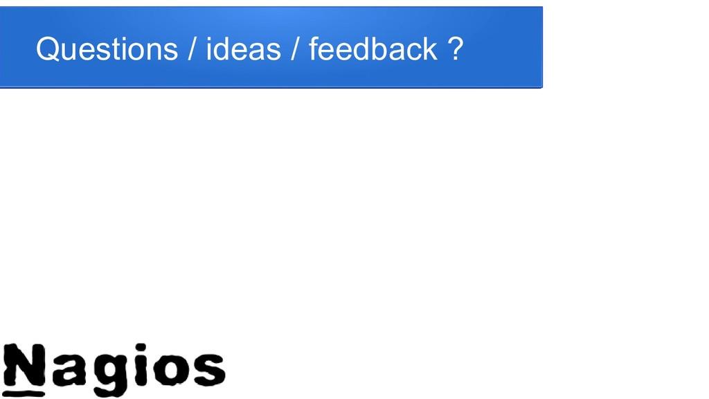 Questions / ideas / feedback ?