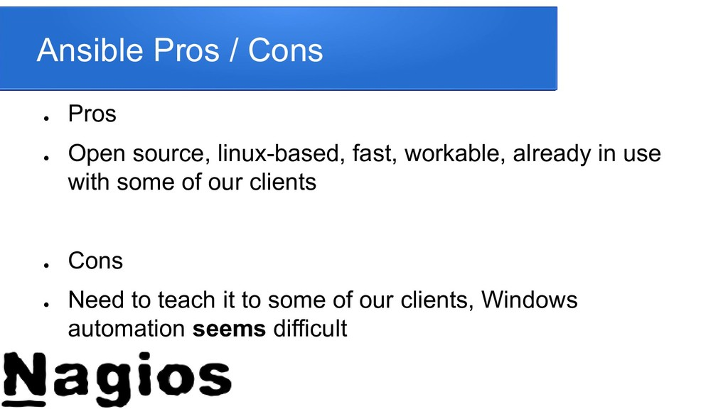 Ansible Pros / Cons ● Pros ● Open source, linux...