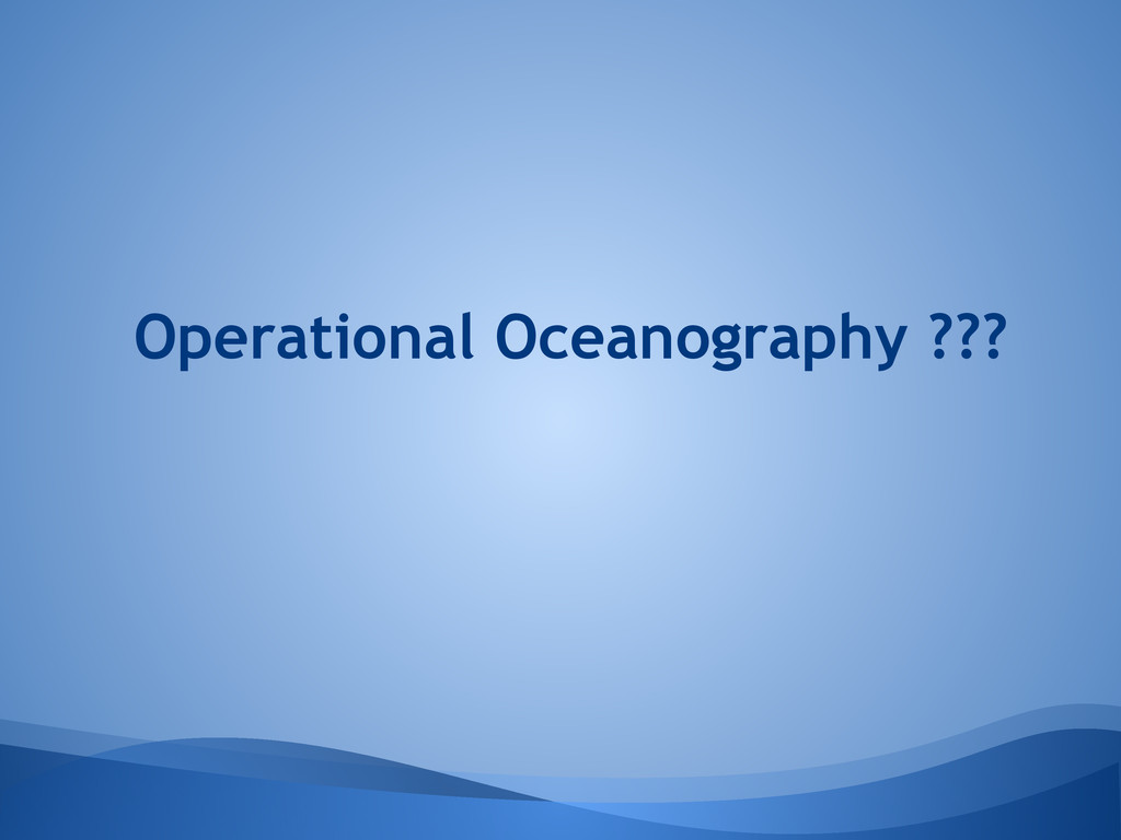 Operational Oceanography ???