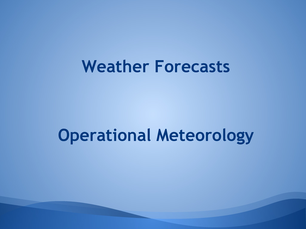 Operational Meteorology Weather Forecasts