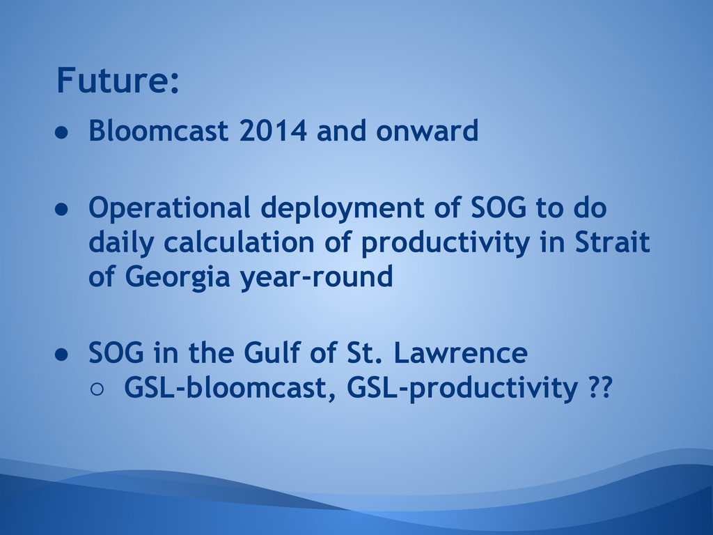 Future: ● Operational deployment of SOG to do d...