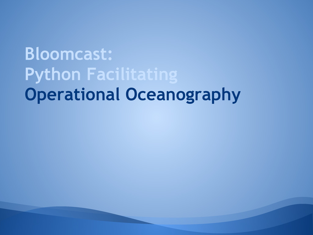 Bloomcast: Python Facilitating Operational Ocea...