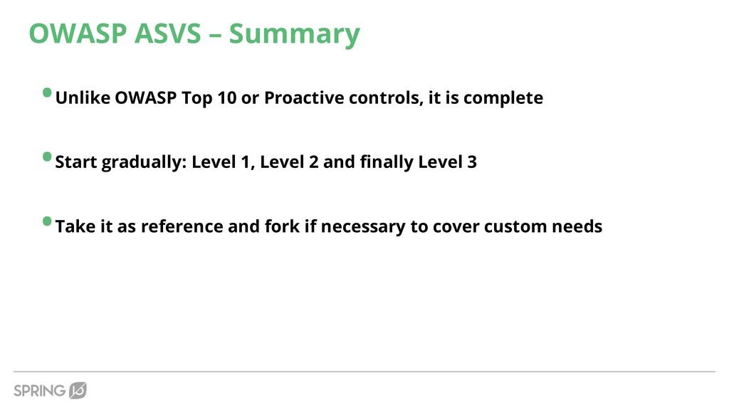 OWASP ASVS – Summary •Unlike OWASP Top 10 or Pr...