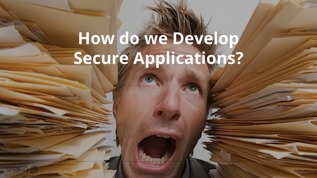 How do we Develop Secure Applications?
