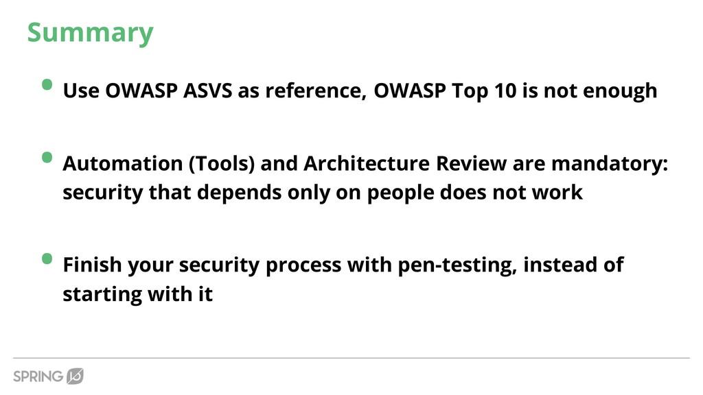Summary • Use OWASP ASVS as reference, OWASP To...