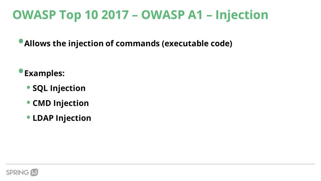 OWASP Top 10 2017 – OWASP A1 – Injection •Allow...