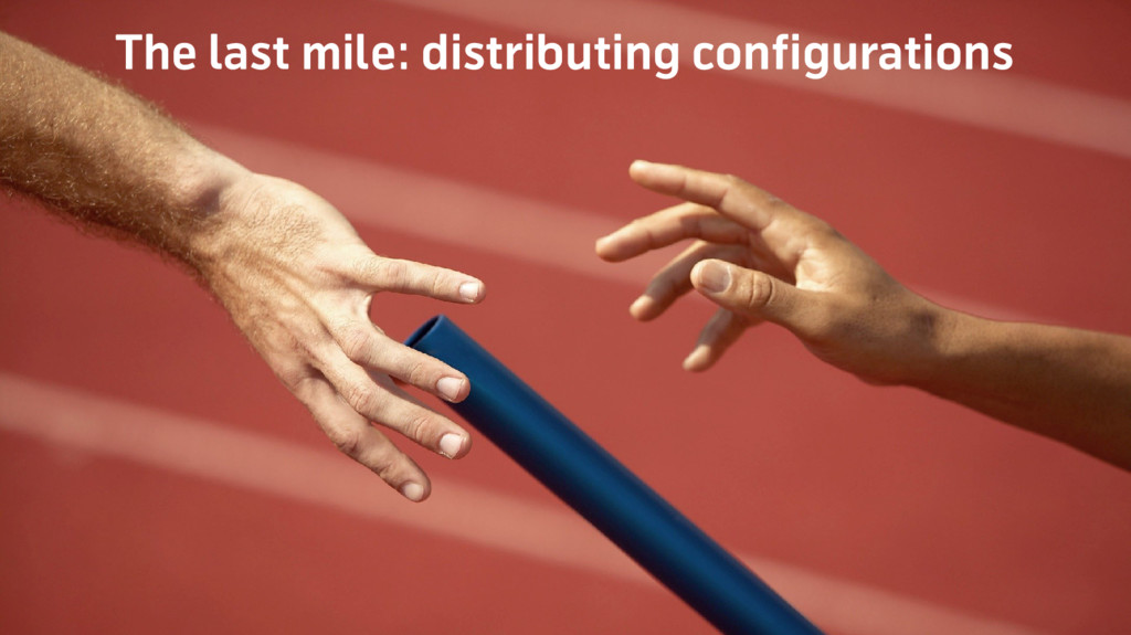 The last mile: distributing configurations