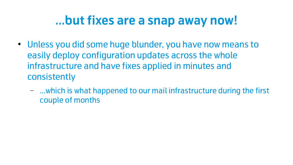 ...but fixes are a snap away now! ● Unless you ...