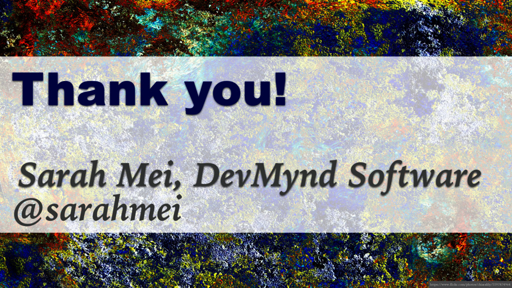 Sarah Mei, DevMynd Software Thank you! @sarahme...