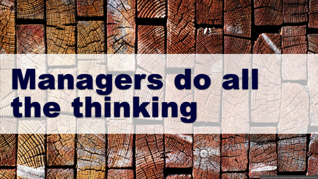 Managers do all the thinking https://www.flickr...