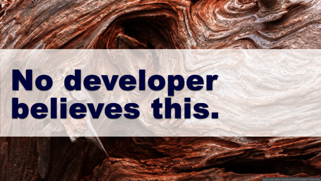 No developer believes this. https://www.flickr....