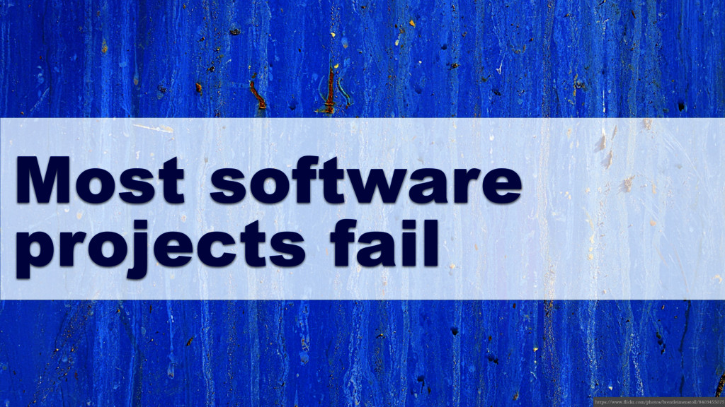 Most software projects fail https://www.flickr....
