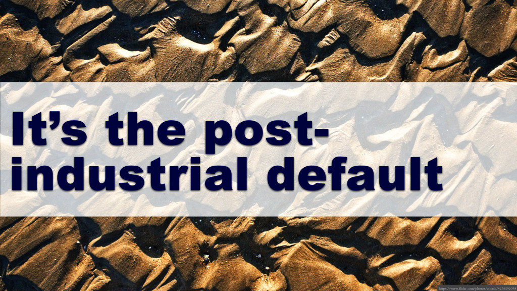 It's the post- industrial default https://www.f...