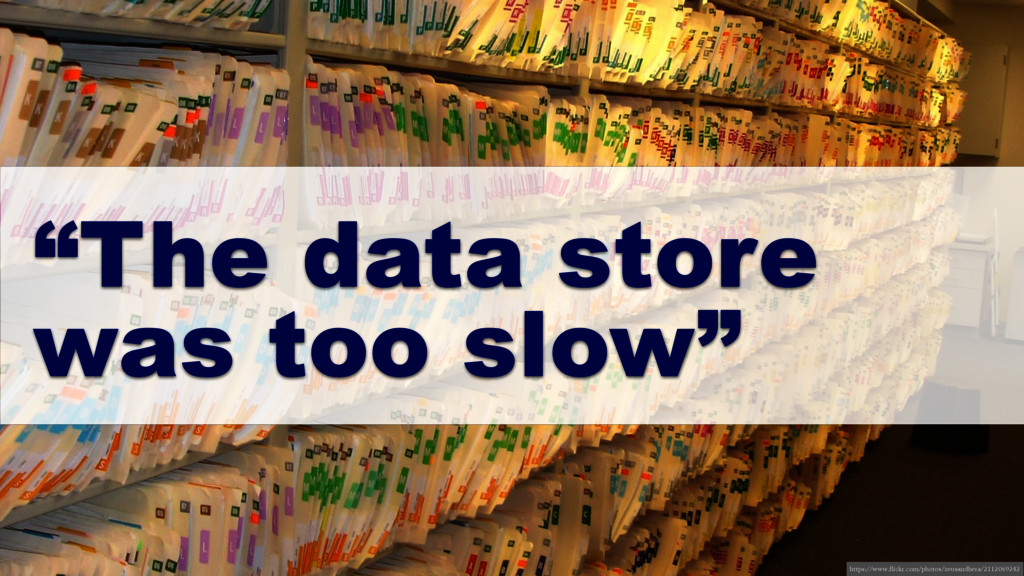 """The data store was too slow"" https://www.flick..."
