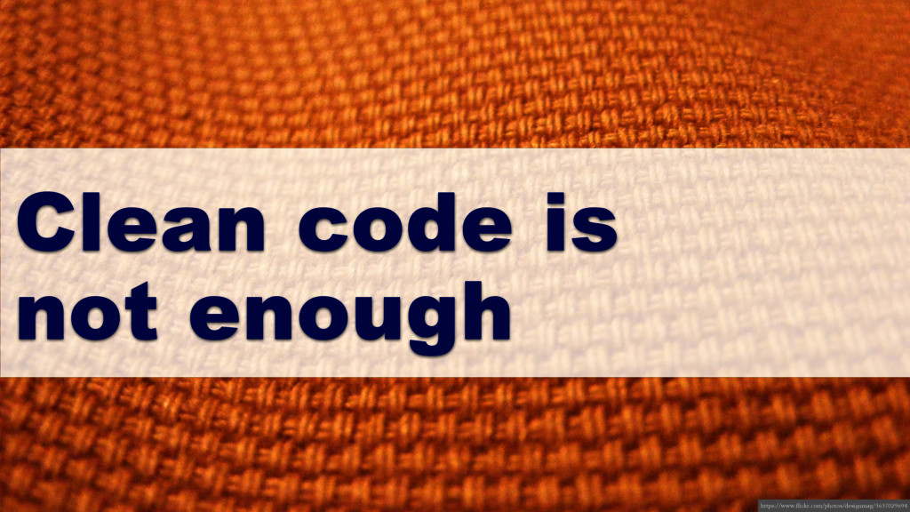 Clean code is not enough https://www.flickr.com...
