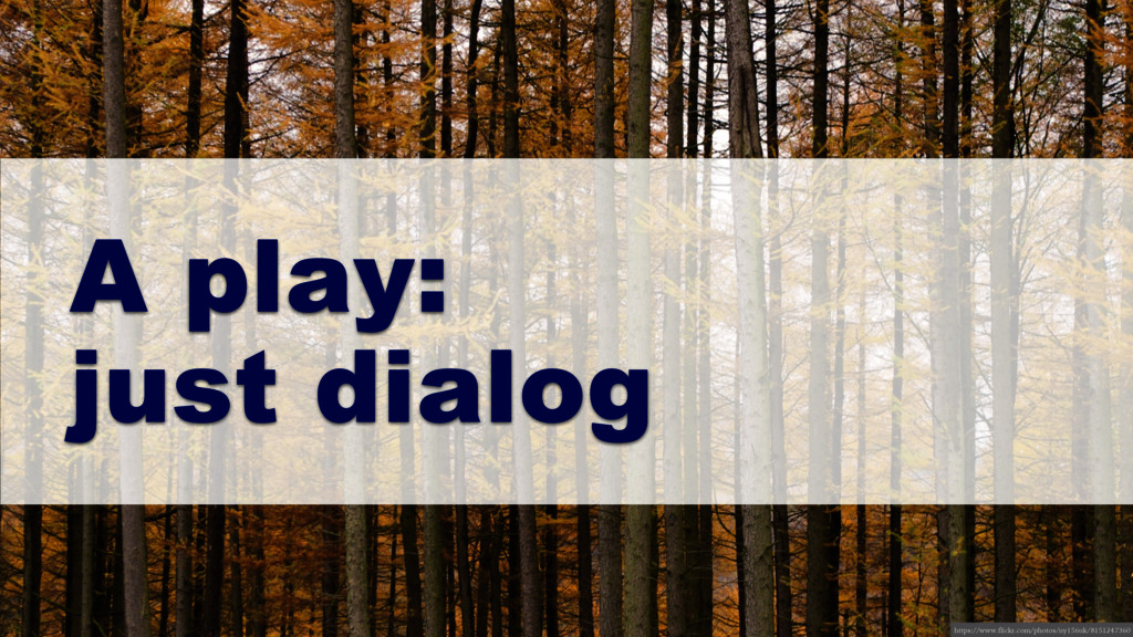 A play: just dialog https://www.flickr.com/phot...