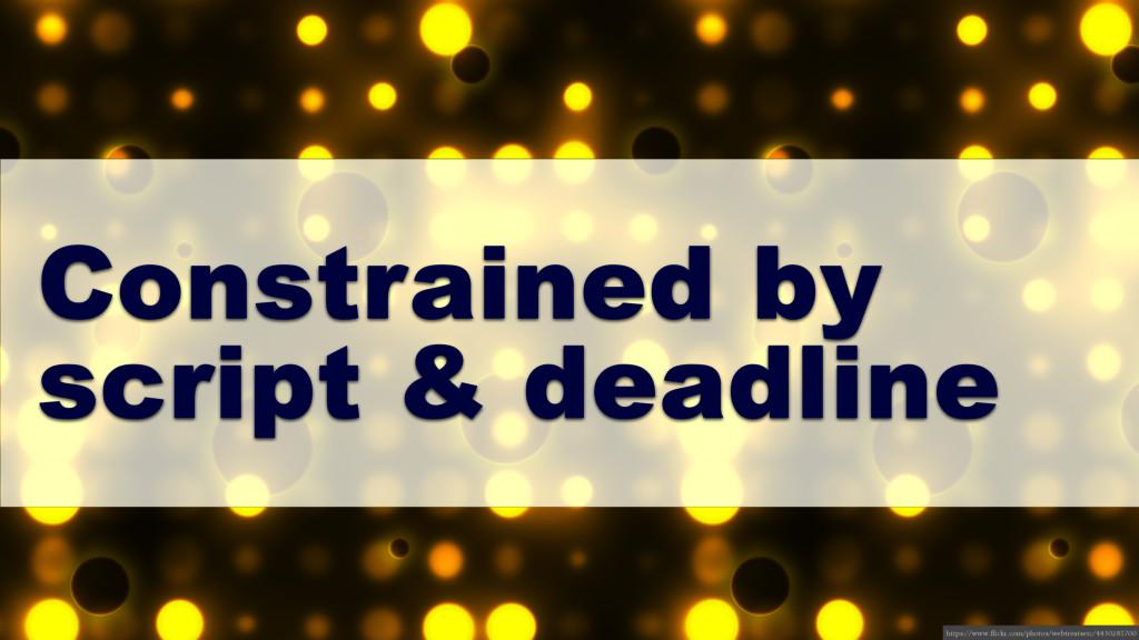 Constrained by script & deadline https://www.fl...