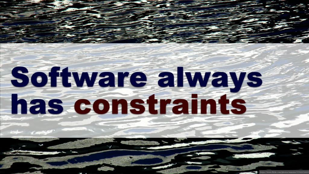 Software always has constraints https://www.fli...